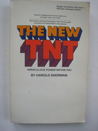 The new TNT--miraculous power within you: Harold Morrow Sherman