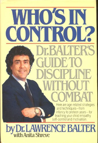 Who's in Control?: Dr. Balter's Guide to Discipline Without Combat (9780671625078) by Lawrence Balter; Anita Shreve