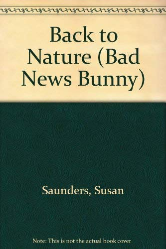 Back to Nature (Bad News Bunny): Susan Saunders; Illustrator-Larry