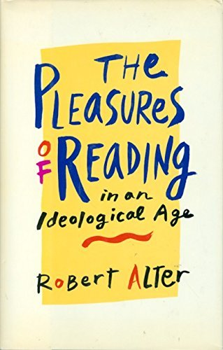 The Pleasures of Reading in an Ideological Age: Alter, Robert