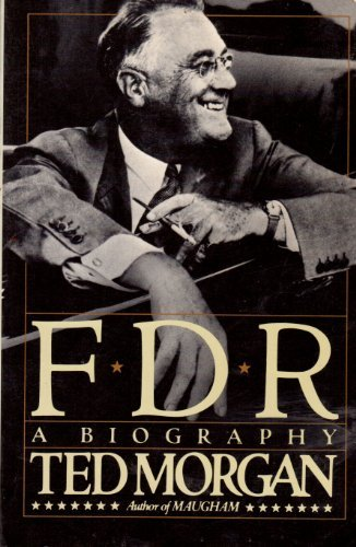 FDR: A Biography: Morgan, Ted