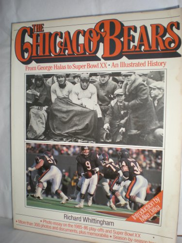 The Chicago Bears: From George Halas to Super Bowl Xx, an Illustrated History: Whittingham, Richard