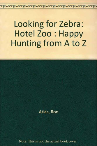 Looking for Zebra: Hotel Zoo : Happy Hunting from A to Z: Atlas, Ron