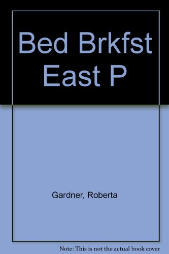 Bed and Breakfast Guide: East Coast : New England and the Mid-Atlantic: Gardner, Roberta Homan; ...