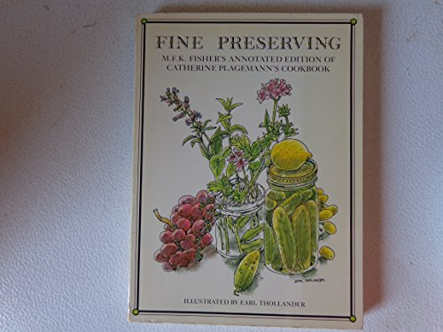 Fine Preserving M.F.K. Fisher's Annotated Edition of Catherine Plagemann's Cookbook: M. F. ...