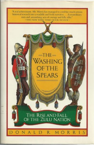 The Washing of the Spears : The Rise and Fall of the Zulu Nation 9780671631086 Washing Of The Spears, The: The Rise And Fall Of The Zulu Nation, by Morris, Donald R.