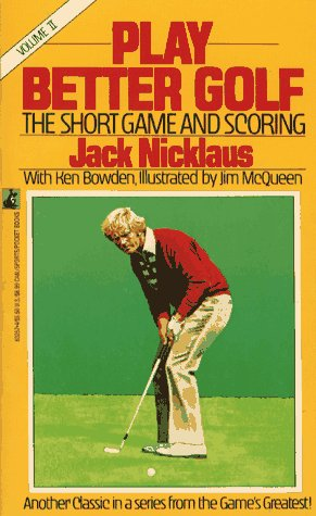 PLAY BETTER GOLF 2: The Short Game and Scoring: Nicklaus, Jack