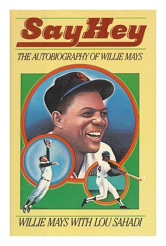 Say Hey The Autobiography of Willie Mays