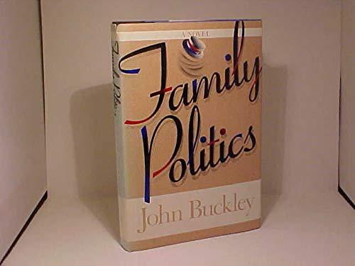 Family Politics: A Novel: Buckley, John