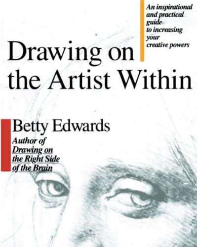 Drawing on the Artist Within: An Inspirational and Practical Guide to Increasing Your Creative Po...