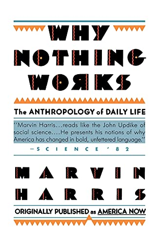 Why Nothing Works: The Anthropology of Daily: Marvin Harris