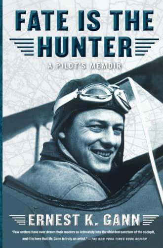 Fate Is the Hunter: A Pilot's Memoir: Gann, Ernest K.