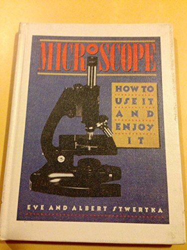 Microscope: How to Use It and Enjoy It: Stwertka, Eve, Stwertka, Albert
