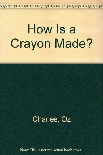 How Is a Crayon Made Ls: Osbert a charles