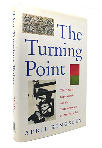 The Turning Point: The Abstract Expressionists and the Transformation of American Art: Kingsley, ...