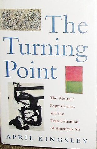 The Turning Point: The Abstract Expressionists and: Kingsley, April