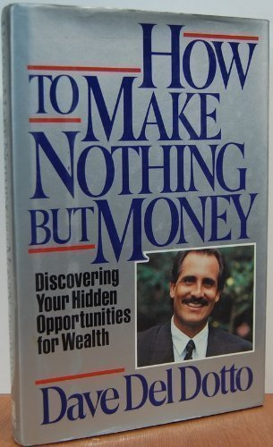 How to Make Nothing but Money : Dave Del Dotto