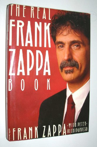 The Real Frank Zappa Book: Zappa, Frank;Occhiogrosso, Peter