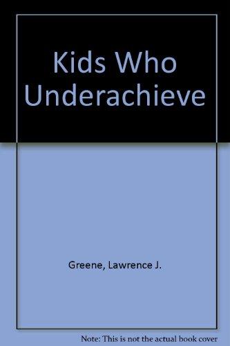 Kids Who Underachieve: Greene, Lawrence J.