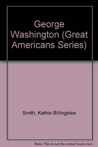 George Washington (Great Americans Series): Kathie Billingslea Smith