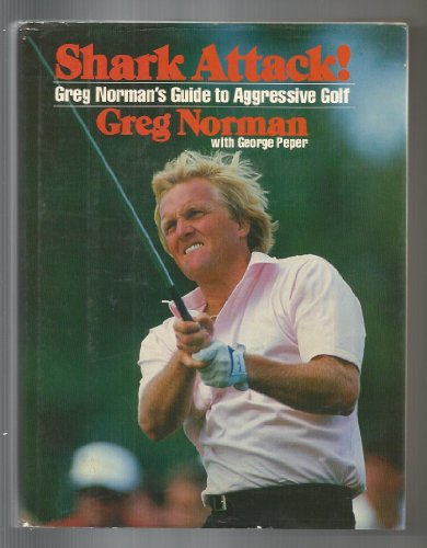 Shark Attack!: Greg Norman's Guide to Aggressive Golf (inscribed by Norman): Greg Norman