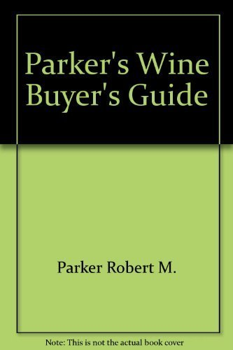 Parker's Wine Buyer's Guide: Parker, Robert M., Jr.