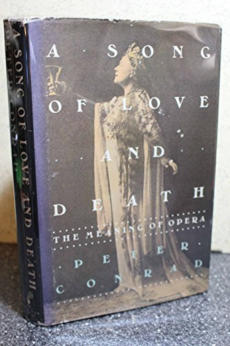 A Song of Love and Death: The Meaning of Opera: Peter Conrad