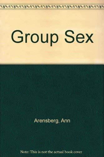 Group Sex: A Romantic Comedy: Ann Arensberg