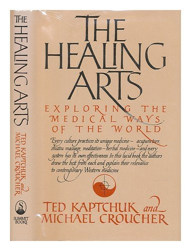 The healing arts: Exploring the medical ways: Ted J Kaptchuk