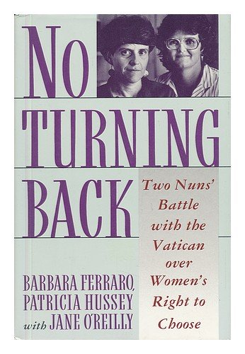 No Turning Back: Two Nuns Battle With the Vatican over Women's Right to Choose: Barbara ...