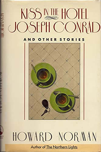 Kiss in the Hotel Joseph Conrad and Other Stories (Signed First Edition): Howard Norman