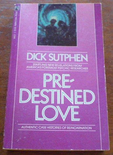 PREDESTINED LOVE - Authentic Case Histories of Reincarnation: Sutphen, Dick