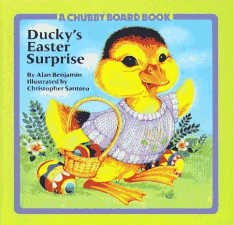 Ducky's Easter Surprise (Chubby Board Books): Benjamin, Alan