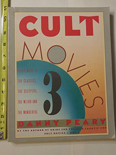 Cult Movies No. 3 : Fifty More of the Classics, the Sleepers, the Weird and the Wonderful