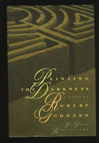 Painting the Darkness: A Novel: Goddard, Robert