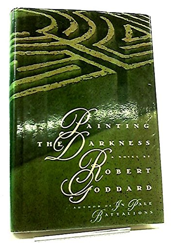 Painting the Darkness: A Novel: ROBERT GODDARD