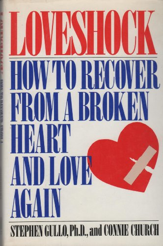 Loveshock: How to Recover from a Broken Heart and Love Again: Church, Connie; Gullo, Stephen