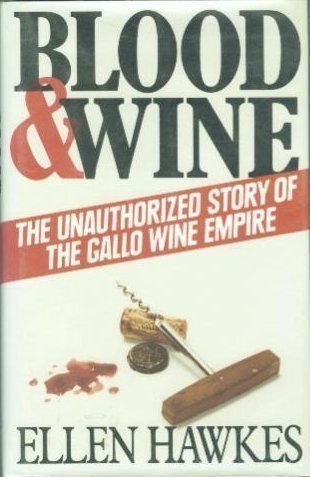 BLOOD & WINE the Unauthorized Story of the Gallo Wine Empire