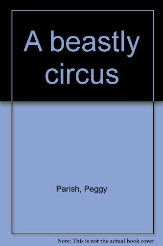 A beastly circus [Jan 01, 1969] Parish, Peggy: Parish, Peggy