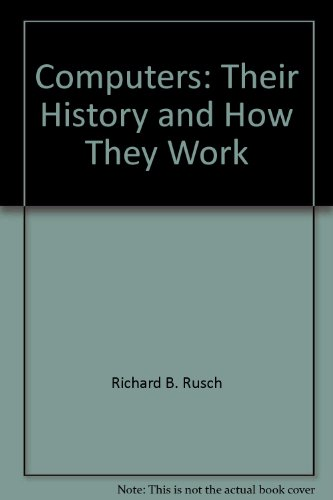 Computers: Their History & How They Work: Rusch, Richard B.