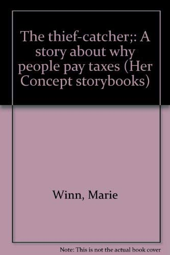 The thief-catcher;: A story about why people pay taxes (Her Concept storybooks) (0671651625) by Winn, Marie