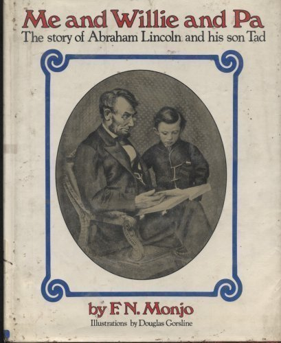 Me and Willie and Pa: The Story of Abraham Lincoln and His Son Tad (0671652117) by F. N. Monjo