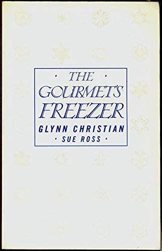 The Gourmet's Freezer Book: Christian, Glynn; Ross,