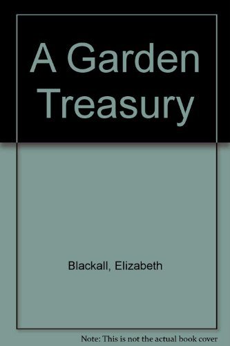 A Garden Treasury. A Celebration of Gardens and Gardeners in Poetry and Prose