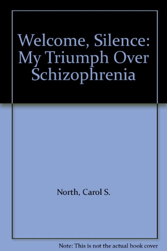 Welcome, Silence: My Triumph Over Schizophrenia: North, Carol S.