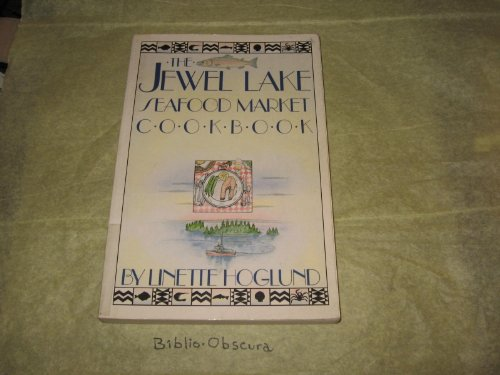 The JEWEL LAKE SEAFOOD MARKET COOKBOOK