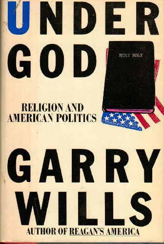 Under God: Religion and American Politics: Wills, Garry