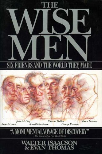 9780671657123: The Wise Men: Six Friends and the World They Made : Acheson, Bohlen, Harriman, Kennan, Lovett, Mccloy