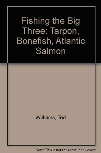 Fishing the Big Three: Tarpon, Bonefish, Atlantic Salmon (0671657313) by Williams, Ted; Underwood, John