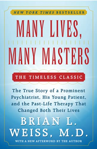 Many Lives, Many Masters: The True Story of a Prominent Psychiatrist, His Young Patient, and the ...